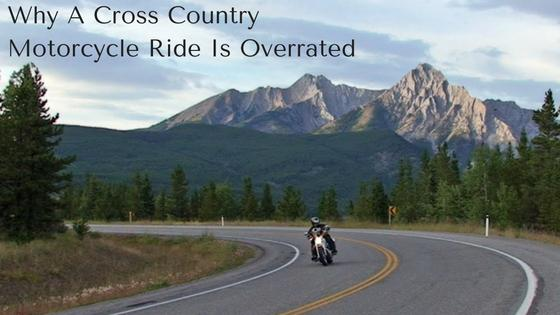 Why A Cross Country Motorcycle Ride Is Overrated: Joe's Story