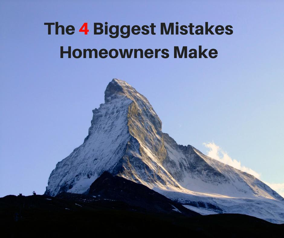 The 4 Biggest Mistakes Homeowners Make